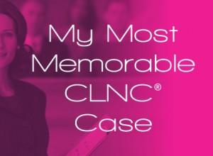 My Most Memorable CLNC® Case