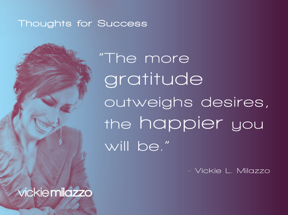 Thoughts for Success: The More Gratitude Outweighs Desires, the Happier You Will Be