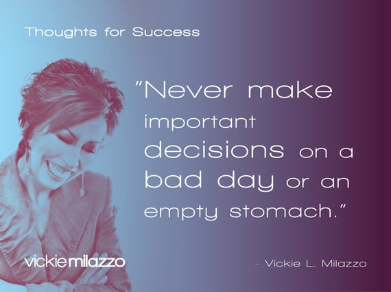 Thoughts for Success: Never Make Important Decisions on a Bad Day or An Empty Stomach