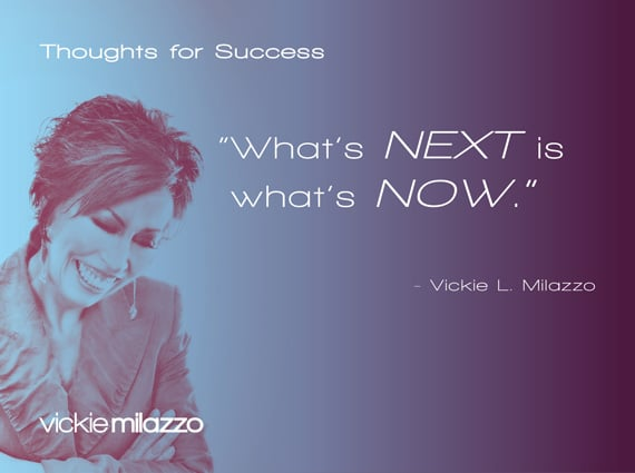 Thoughts for Success: What's NEXT Is What's NOW