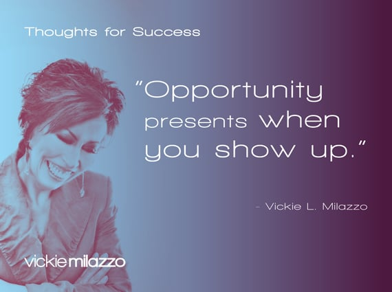Thoughts for Success: Opportunity Presents When You Show Up