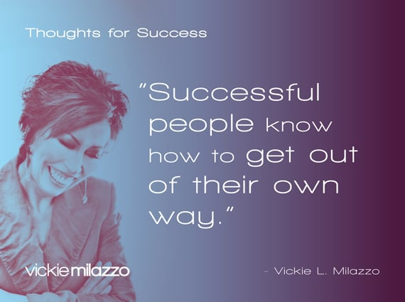 Vickie Milazzo's Thoughts on getting in your own way