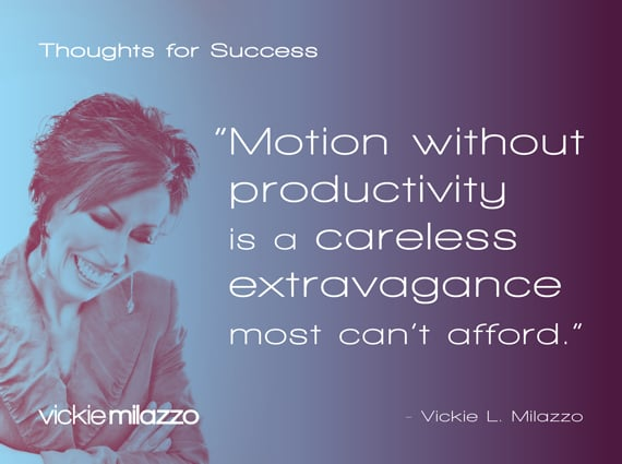 Vickie Milazzo's Thoughts for Success on Motion without Productivity