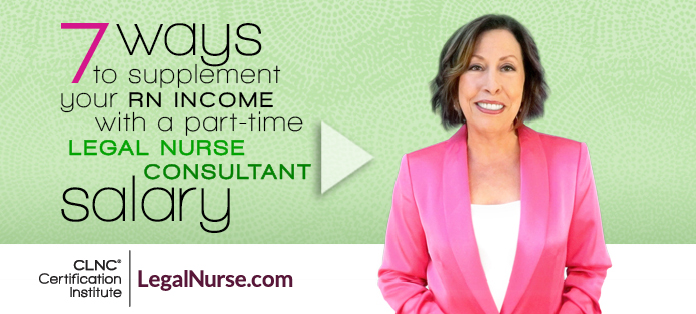 7 Ways to Supplement Your RN Income with a Part-Time Legal Nurse Consultant Salary