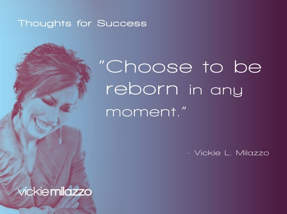 Vickie Milazzo's Thoughts for Success on Choosing to Be Reborn