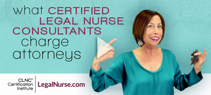 What Legal Nurse Consultants Charge Attorneys