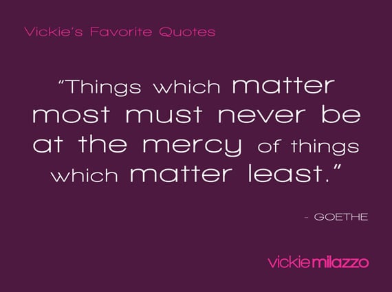 Vickie Milazzo's Favorite Goethe Quote on Things Which Matter Most