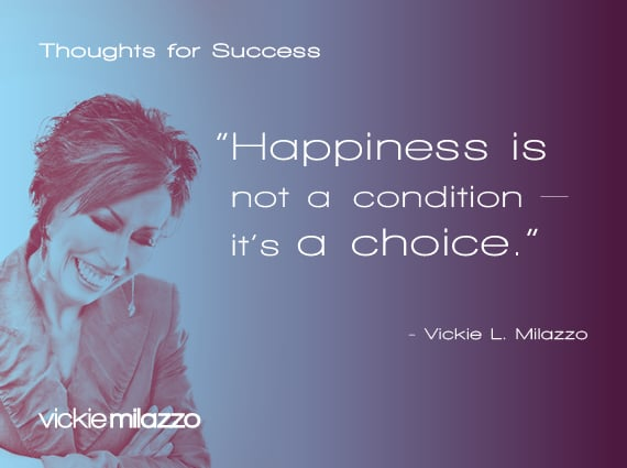 Vickie Milazzo's Thoughts for Success on Happiness as a Choice
