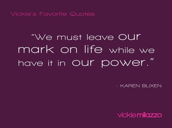 Vickie Milazzo's Favorite Karen Blixen Quote About Leaving Your Mark