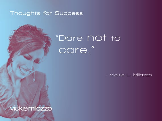 Vickie Milazzo's Thoughts for Success on Daring not to Care About the Outcome