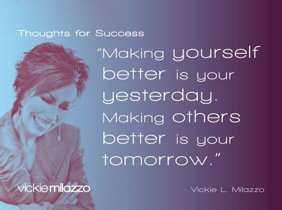 Vickie Milazzo's Thoughts for Success on Making Others Better