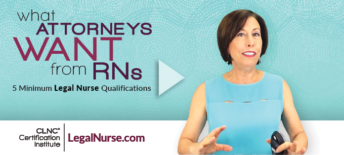 What Attorneys Want from RNs: 5 Minimum Legal Nurse Qualifications