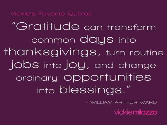 Vickie Milazzo's Favorite William Arthur Ward Quote About Gratitude