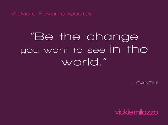 Vickie Milazzo's Favorite Gandhi Quote About Being the Change You Want to See in the World
