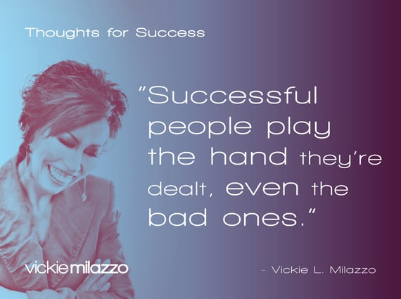 Thoughts for Success: Successful People Play the Hand They're Dealt, Even the Bad Ones