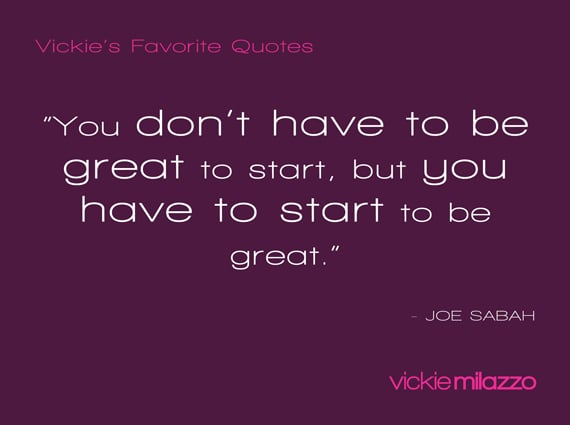 Vickie Milazzo's Favorite Joe Sabah Quote About Getting Started