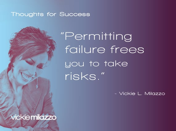 Thoughts for Success: Permitting Failure Frees You to Take Risks
