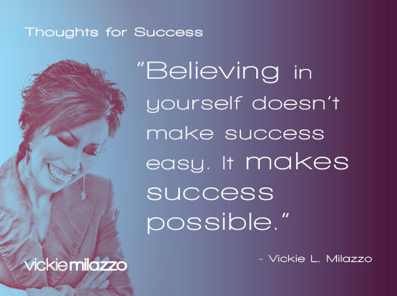 Thoughts for Success: Believing in Yourself Doesn't Make Success Easy. It Makes Success Possible.