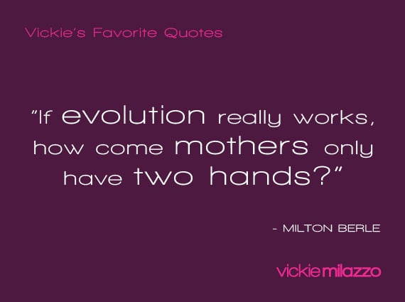 Vickie Milazzo's Favorite Milton Berle Quote About Mothers