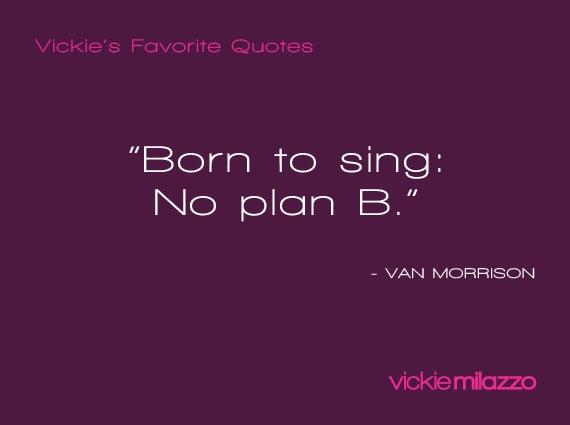 Vickie Milazzo's Favorite Van Morrison Quote About Having No Plan B