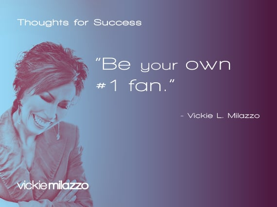 Thoughts for Success: Be Your Own #1 Fan