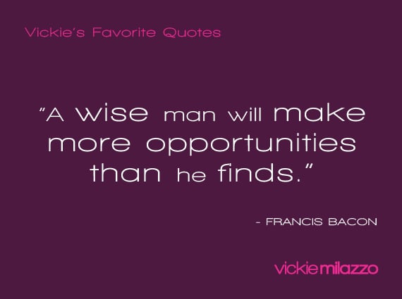 Vickie Milazzo's Favorite Francis Bacon Quote About Making Opportunities