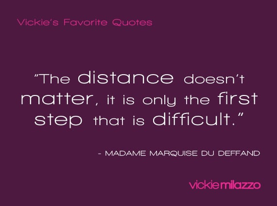 Vickie Milazzo's Favorite Madame Marquise du Deffand Quote About Taking the First Step