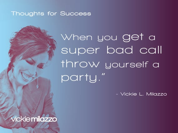 Thoughts for Success: When You Get a Super Bad Call Throw Yourself a Party