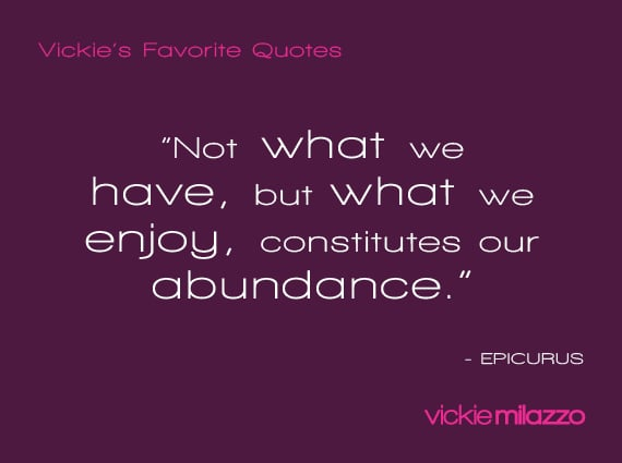 Vickie Milazzo's Favorite Epicurus Quote About What Makes You Feel Abundant