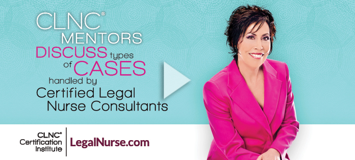 Video: CLNC® Mentors Discuss Types of Cases Handled by Certified Legal Nurse Consultants