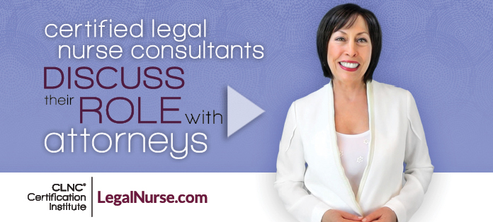 Certified Legal Nurse Consultants Discuss Their Role with Attorneys
