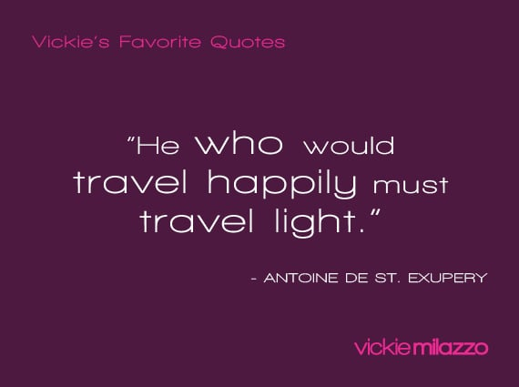 Vickie Milazzo's Favorite Antoine de St. Exupery Quote About Traveling Light