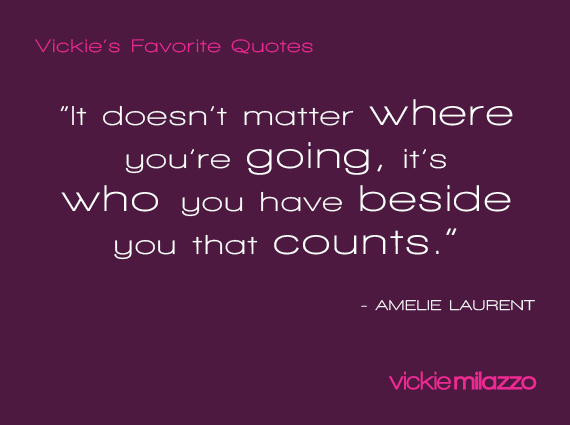 Vickie Milazzo's Favorite Amelie Laurent Quote About Who You Have Beside You That Counts