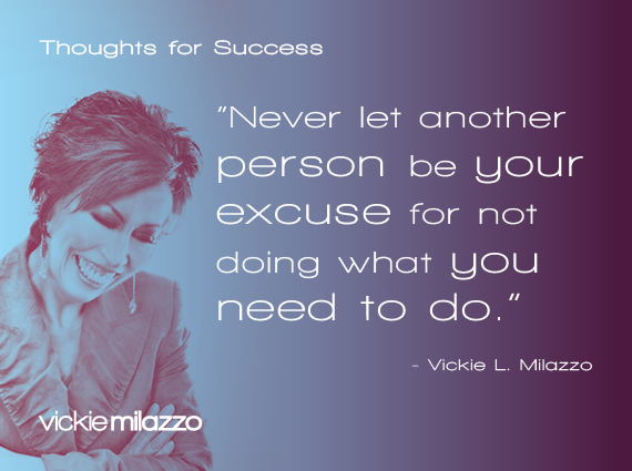 Thoughts for Success: Never Let Another Person Be Your Excuse for Not Doing What You Need to Do