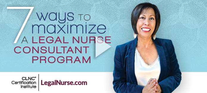 Video on 7 Ways to Maximize a Legal Nurse Consultant Program to Become a Legal Nurse