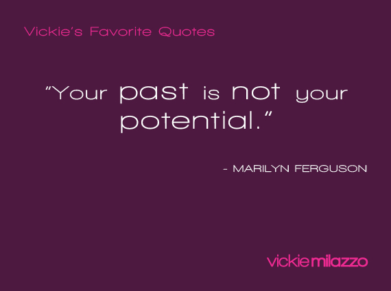 Vickie Milazzo's Favorite Marilyn Ferguson Quote About Freeing Yourself from Your Past