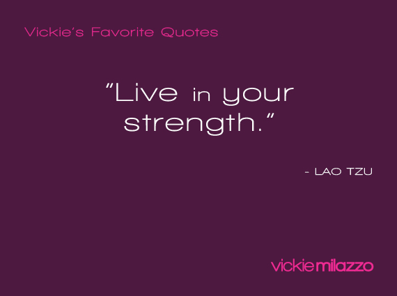 Vickie Milazzo's Favorite Lao Tzu Quote About Living in Your Strength