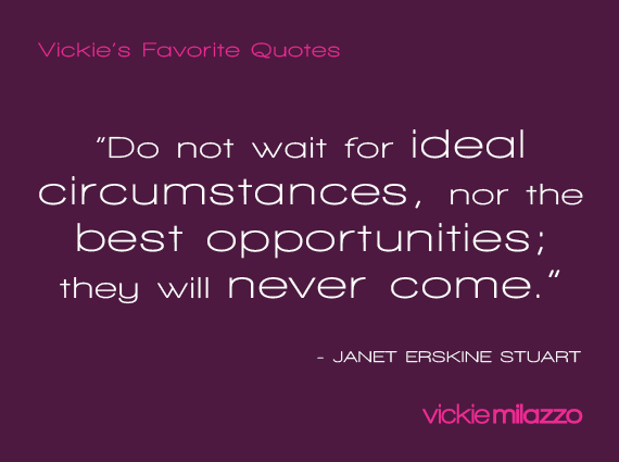 Vickie Milazzo's Favorite Janet Erskine Stuart Quote About Not Waiting for Ideal Circumstances