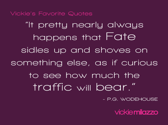 Vickie Milazzo's Favorite P.G. Wodehouse Quote About Fate Bringing Along Something New to Worry About