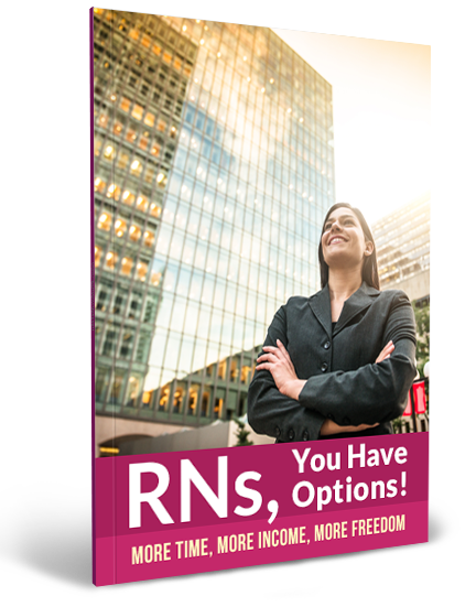 RNs, You Have Options – More Time, More Income, More Freedom
