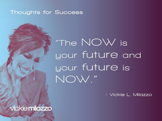 Thoughts for Success: The Now Is Your Future and Your Future Is Now