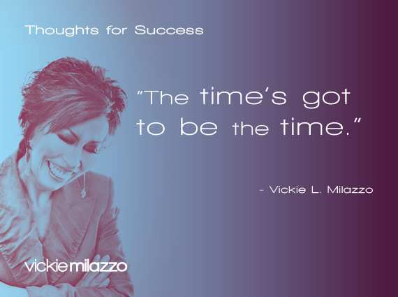 Thoughts for Success: The Time's Got to Be the Time