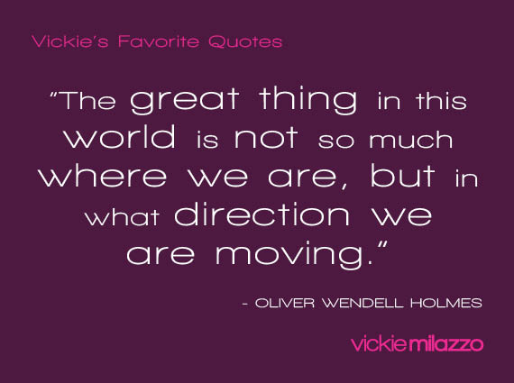 Vickie Milazzo's Favorite Oliver Wendell Holmes Quote About the Direction We Are Moving
