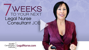 4) 7 Weeks to Your Next Legal Nurse Consultant Job