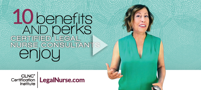 10 Benefits and Perks Certified Legal Nurse Consultants Enjoy