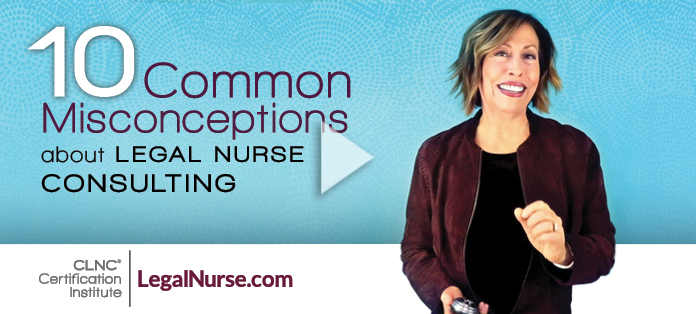 10 Common Misconceptions About Legal Nurse Consulting