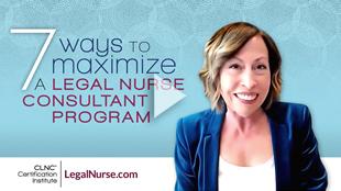 7 Ways to Maximize a Legal Nurse Consultant Program to Become a Legal Nurse